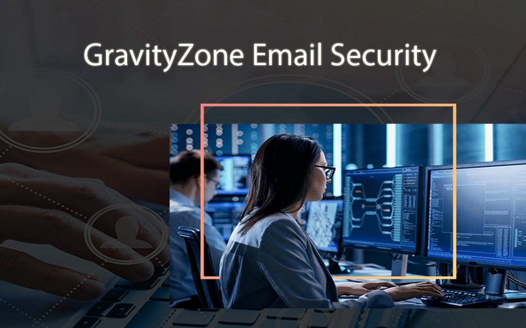 GRAVITYZONE EMAIL SECURITY